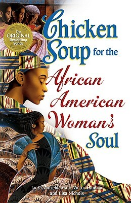 Book Cover Chicken Soup For The African American Woman's Soul (Chicken Soup For The Soul) by Jack Canfield, Mark Victor Hansen, and Lisa Nichols