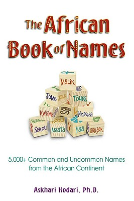 Book Cover The African Book Of Names: 5,000+ Common And Uncommon Names From The African Continent by Askhari Johnson Hodari