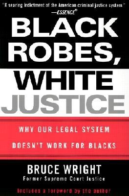 Click for more detail about Black Robes, White Justice: Why Our Legal System Doesn't Work for Blacks by Bruce Wright