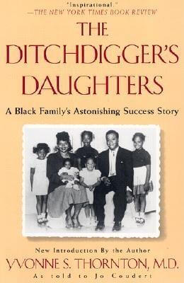 Click for more detail about The Ditchdigger's Daughters: A Black Family's Astonishing Success Story by Yvonne S. Thornton
