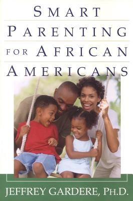 Click for more detail about Smart Parenting For African-Americans: Helping Your Kids Thrive in a Difficult World by Jeff Gardere