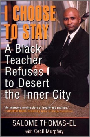 Click for more detail about I Choose To Stay: A Black Teacher Refuses to Desert the Inner City by Salome Thomas-El