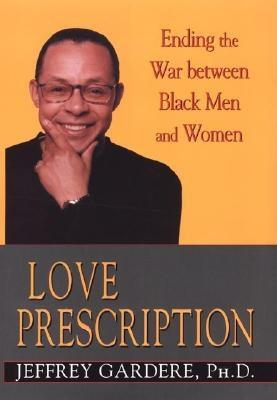 Click for more detail about Love Prescription: Ending the War Between Black Men and Women by Jeff Gardere