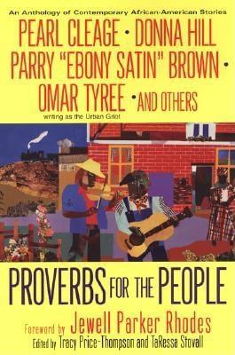Click for more detail about Proverbs For The People: Contemporary African-American Stories by Tracy Price-Thompson and TaRessa Stovall (Editors) with Pearl Cleage, Donna Hill, Parry Brown, Omar Tyree and others