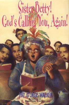Click for more detail about Sister Betty! God's Calling You, Again! by Pat G'Orge Walker