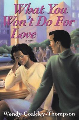Click for more detail about What You Won't Do For Love by Wendy Coakley-Thompson