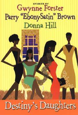 Click for more detail about Destiny's Daughters by Donna Hill, Gwynne Forster and Parry Brown
