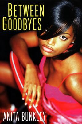 Click for more detail about Between Goodbyes by Anita Bunkley
