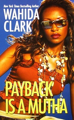 Book cover of Payback Is A Mutha by Wahida Clark