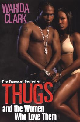 Book cover of Thugs And The Women Who Love Them by Wahida Clark