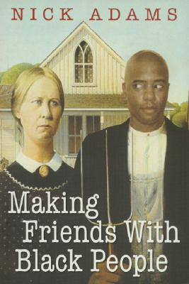 Click for a larger image of Making Friends With Black People