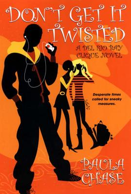 Click for a larger image of Don't Get It Twisted: A Del Rio Bay Clique Novel