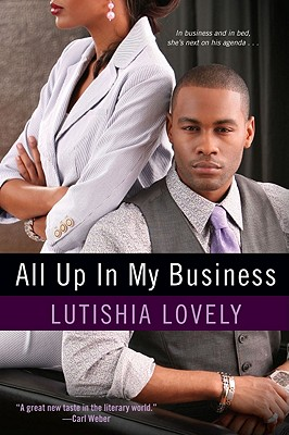Click for more detail about All Up In My Business by Lutishia Lovely