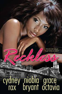 Click for more detail about Reckless by Cydney Rax, Niobia Bryant, and Grace Octavia