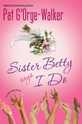 Click for more detail about Sister Betty Says I Do by Pat G'Orge Walker