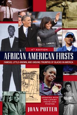 Click for more detail about African American Firsts: Famous, Little-Known and Unsung Triumphs of Blacks in America (4th Edition) by Joan Potter