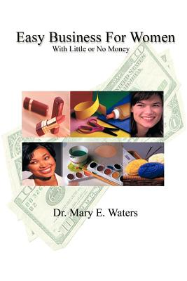 Click for more detail about Easy Business For Women With Little Or No Money by M.E. Waters
