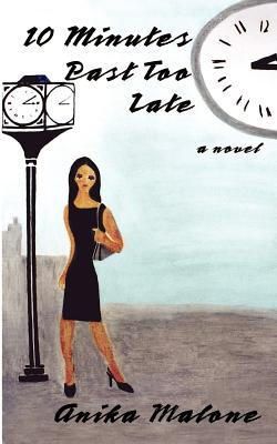 Click for more detail about 10 Minutes Past Too Late by Anika Malone