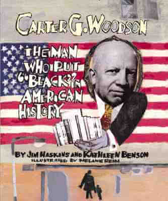 "Book Cover Carter G. Woodson: The Man Who Put ""Black"" in American History by James Haskins"