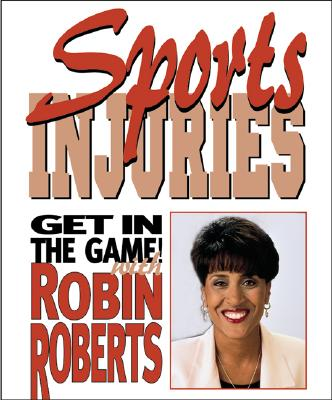 Click for a larger image of Sports Injuries: Stay Safe And (Get in the Game! with Robin Roberts)