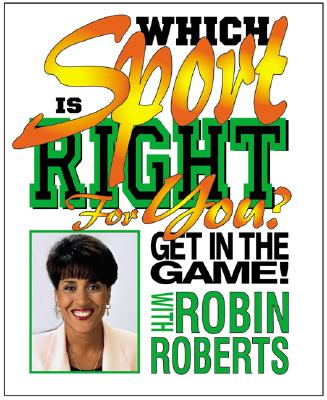 Click for more detail about Which Sport Is Right For You? (Get in the Game! with Robin Roberts) by Robin Roberts