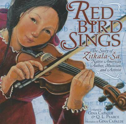 Click for more detail about Red Bird Sings: The Story of Zitkala-Sa, Native American Author, Musician, and Activist by Q. L. Pearce and Gina Capaldi
