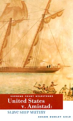 Click for more detail about United States V. Amistad: Slave Ship Mutiny (Supreme Court Milestones) by Susan Dudley Gold
