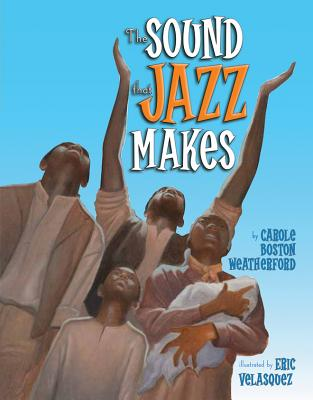Click for more detail about The Sound that Jazz Makes by Carole Boston Weatherford
