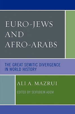 Click for more detail about Euro-Jews and Afro-Arabs: The Great Semitic Divergence in World History by Ali Mazrui