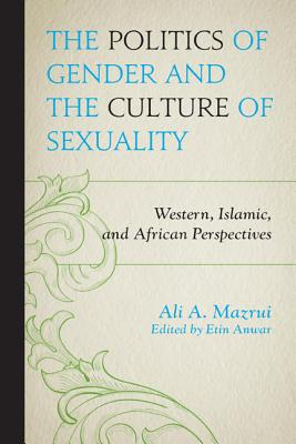 Click for more detail about Politics of Gender and the Culture of Sexuality: Western, Islamic, and African Perspectives by Ali Mazrui
