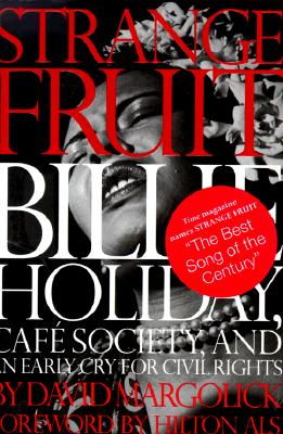 Click for more detail about Strange Fruit: Billie Holiday, Cafe Society, And An Early Cry For Civil Rights by David Margolick