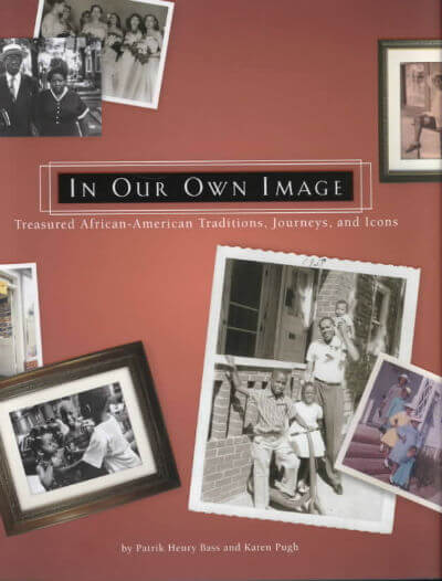 Click for more detail about In Our Own Image: Treasured African-American Traditions, Journeys And Icons by Patrik Henry Bass and Karen Pugh
