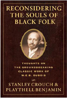 Click for more detail about Reconsidering The Souls Of Black Folk: Thoughts On The Groundbreaking Classic Work Of W.e.b. Dubois by Stanley Crouch and Playtehll Benjamin