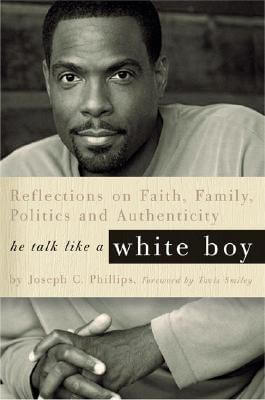 Click for more detail about He Talk Like a White Boy by Joseph C. Phillips