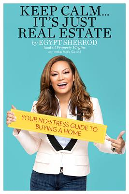 Click for more detail about Keep Calm… It's Just Real Estate: Your No-Stress Guide to Buying a Home by Egypt Sherrod
