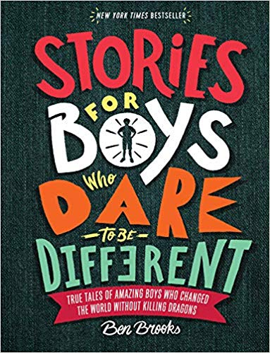 Click for more detail about Stories for Boys Who Dare to Be Different: True Tales of Amazing Boys Who Changed the World Without Killing Dragons by Ben Brooks