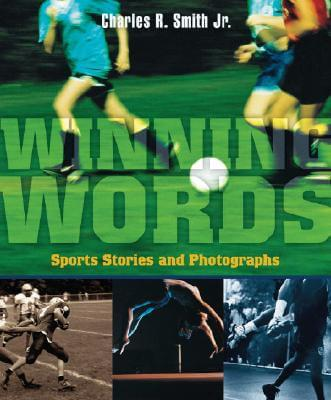 Click for more detail about Winning Words: Sports Stories and Photographs by Charles R. Smith Jr.