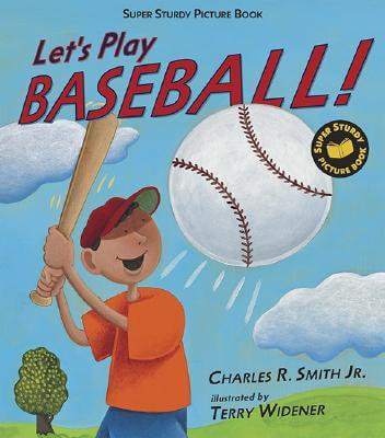 Click for more detail about Let's Play Baseball!: Super Sturdy Picture Books by Charles R. Smith Jr.
