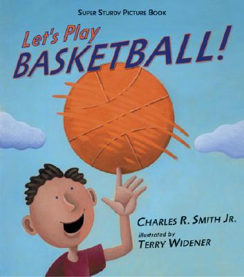 Click for more detail about Let's Play Basketball!: Super Sturdy Picture Books by Charles R. Smith Jr.