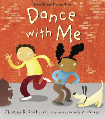 Click for more detail about Dance with Me: Super Sturdy Picture Book by Charles R. Smith Jr.