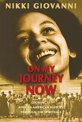 Click for more detail about On My Journey Now: Looking At African-American History Through The Spirituals by Nikki Giovanni