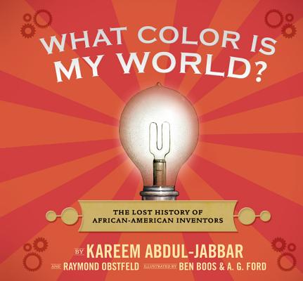 Click for more detail about What Color Is My World?: The Lost History Of African-American Inventors by Kareem Abdul-Jabbar and Raymond Obstfeld