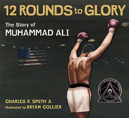 Click for more detail about 12 Rounds to Glory: The Story of Muhammad Ali by Charles R. Smith Jr.