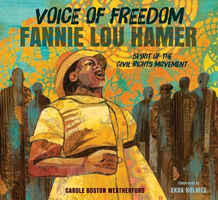 Click for more detail about Voice of Freedom: Fannie Lou Hamer: The Spirit of the Civil Rights Movement by Carole Boston Weatherford