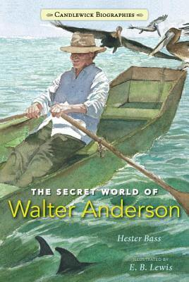 Click for more detail about The Secret World of Walter Anderson by Hester Bass