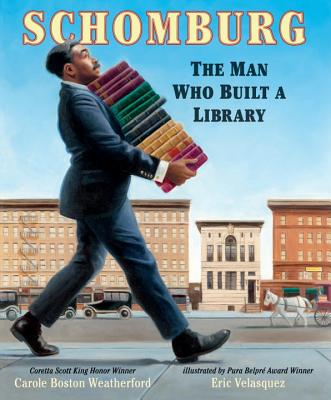 Click for more detail about Schomburg: The Man Who Built a Library by Carole Boston Weatherford