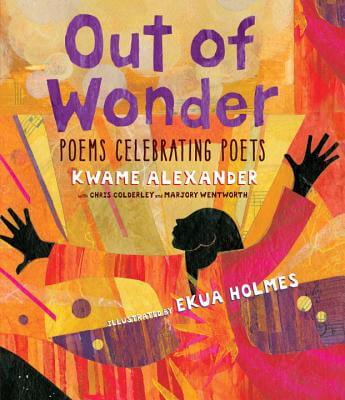 Click for more detail about Out of Wonder: Poems Celebrating Poets by Kwame Alexander