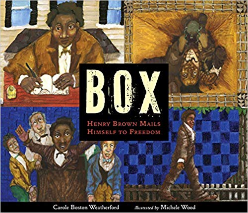 Click for more detail about Box: Henry Brown Mails Himself to Freedom by Carole Boston Weatherford