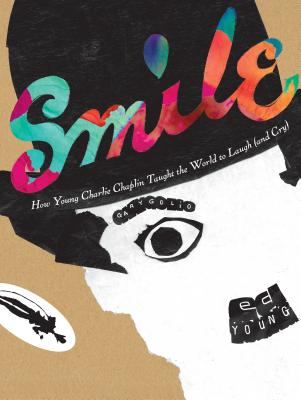 Click for more detail about Smile: How Young Charlie Chaplin Taught the World to Laugh (and Cry) by Gary Golio