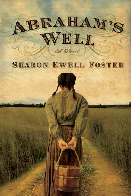 Click for more detail about Abraham's Well: A Novel by Sharon Ewell Foster